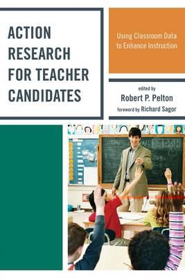 Action Research for Teacher Candidates By Pelton, Robert P./ Sagor, Richard (FRW)